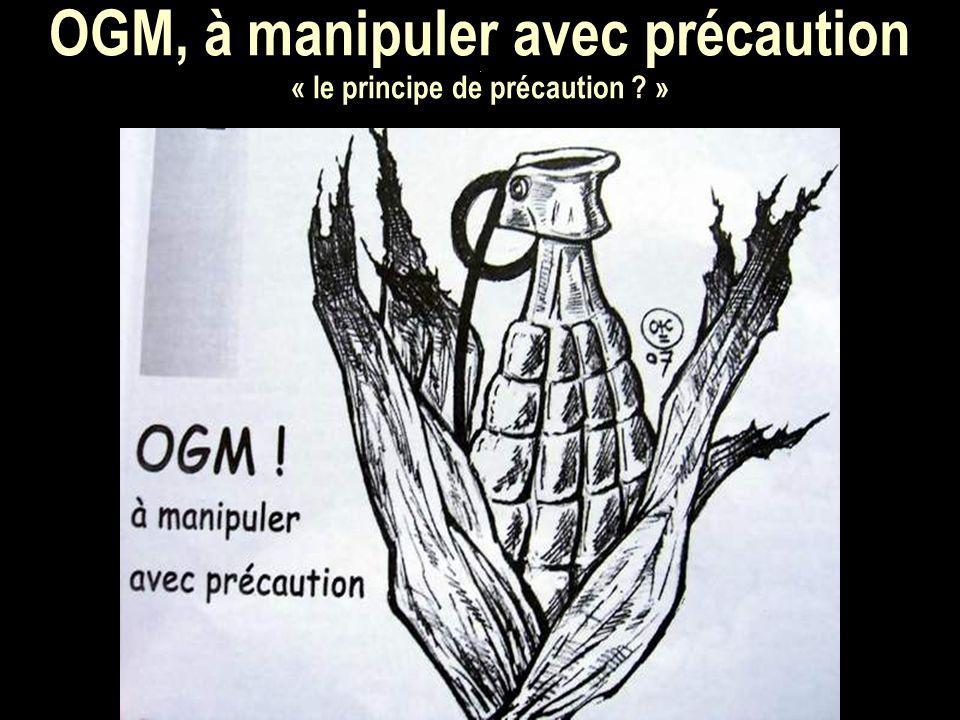 OGM, à manipuler avec précaution. « le principe de précaution »