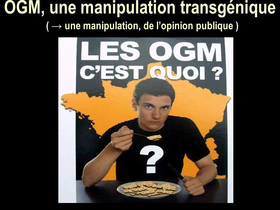 OGM, une manipulation transgénique ( une manipulation, de lopinion publique )