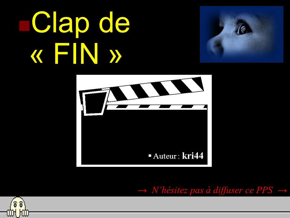 Clap de « FIN » Nhésitez pas à diffuser ce PPS Auteur : kri44