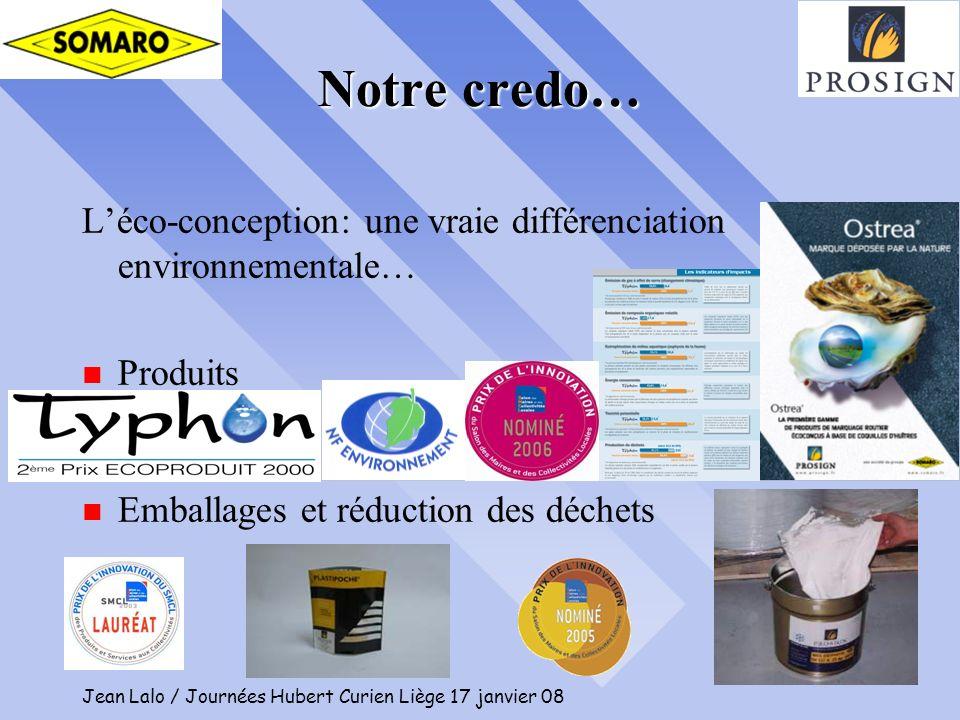 Jean Lalo / Journées Hubert Curien Liège 17 janvier 08 5 Notre credo… Léco-conception: une vraie différenciation environnementale… n Produits n Emball