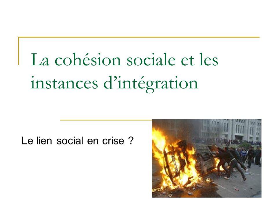 La cohésion sociale et les instances dintégration Le lien social en crise