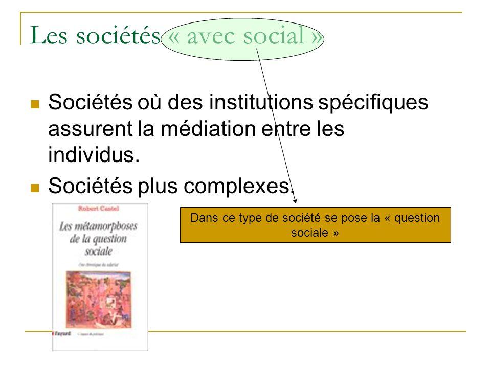 Les sociétés « avec social » Sociétés où des institutions spécifiques assurent la médiation entre les individus.