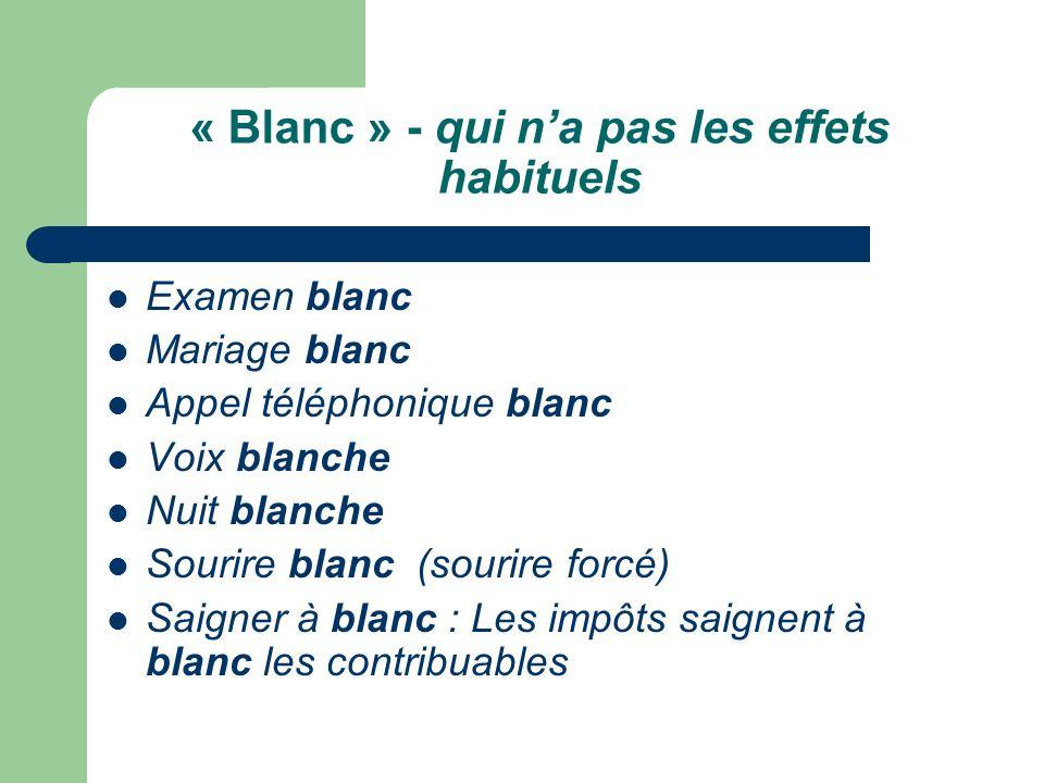 « Blanc » - qui na pas les effets habituels Examen blanc Mariage blanc Appel téléphonique blanc Voix blanche Nuit blanche Sourire blanc (sourire forcé