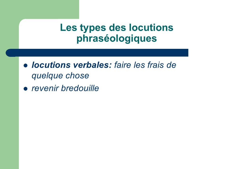Les types des locutions phraséologiques locutions verbales: faire les frais de quelque chose revenir bredouille