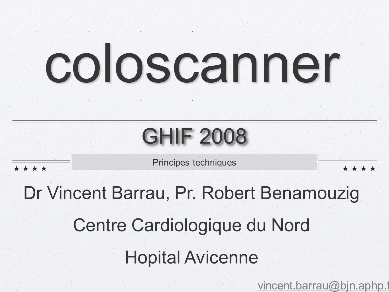Principes techniques GHIF 2008 vincent.barrau@bjn.aphp.fr coloscanner Dr Vincent Barrau, Pr.