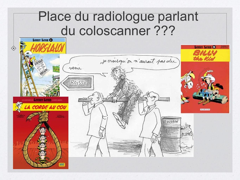 Place du radiologue parlant du coloscanner
