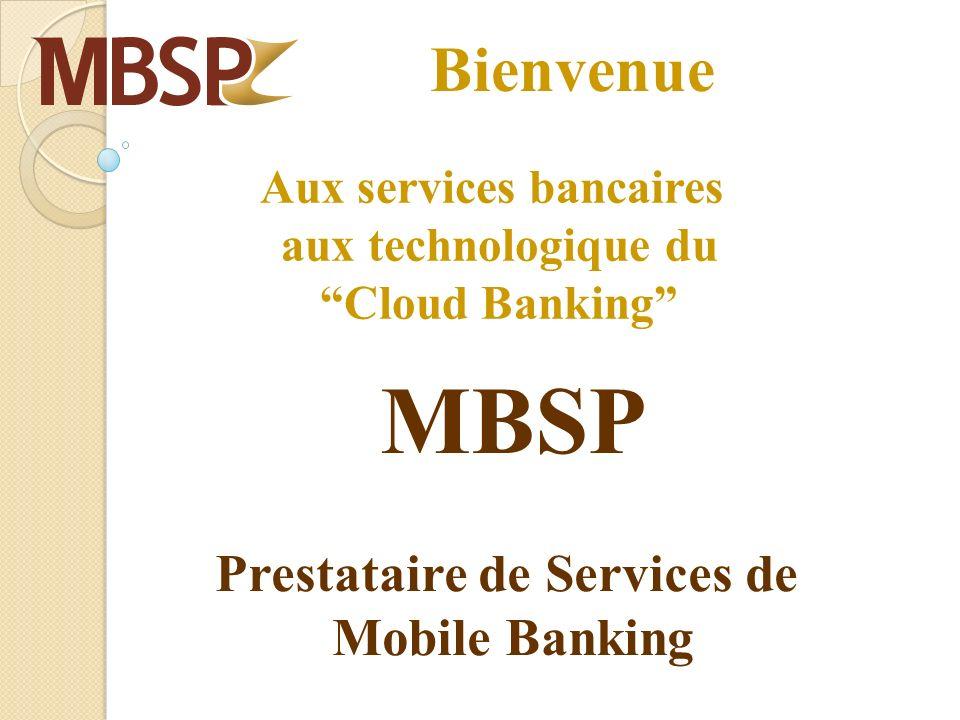 Aux services bancaires aux technologique du Cloud Banking MBSP Prestataire de Services de Mobile Banking Bienvenue