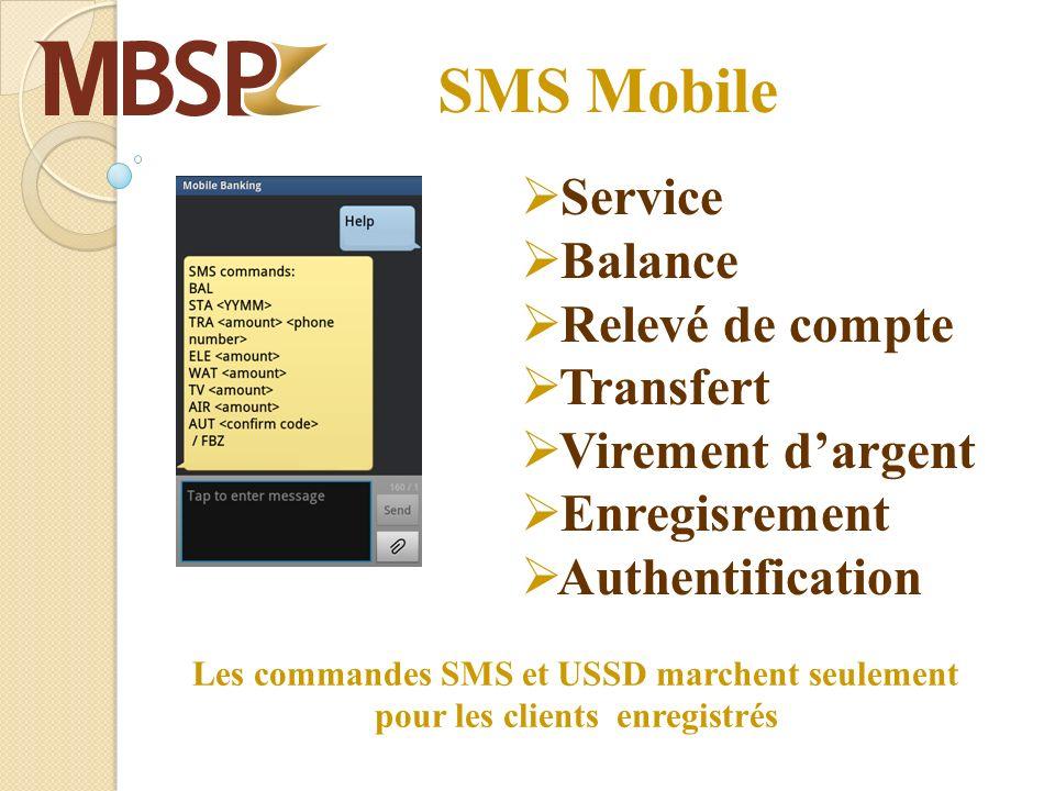 SMS Mobile Service Balance Relevé de compte Transfert Virement dargent Enregisrement Authentification Les commandes SMS et USSD marchent seulement pour les clients enregistrés