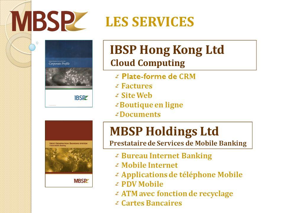 IBSP Hong Kong Ltd Cloud Computing Plate-forme de CRM Factures Site Web Boutique en ligne Documents LES SERVICES MBSP Holdings Ltd Prestataire de Services de Mobile Banking Bureau Internet Banking Mobile Internet Applications de téléphone Mobile PDV Mobile ATM avec fonction de recyclage Cartes Bancaires