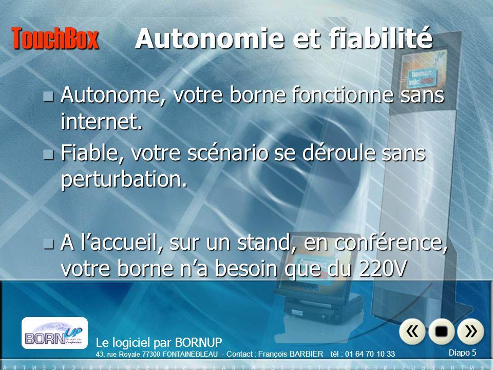 Le logiciel par BORNUP 43, rue Royale 77300 FONTAINEBLEAU - Contact : François BARBIER tél : 01 64 70 10 33 Diapo 5 TouchBox Autonomie et fiabilité Autonome, votre borne fonctionne sans internet.