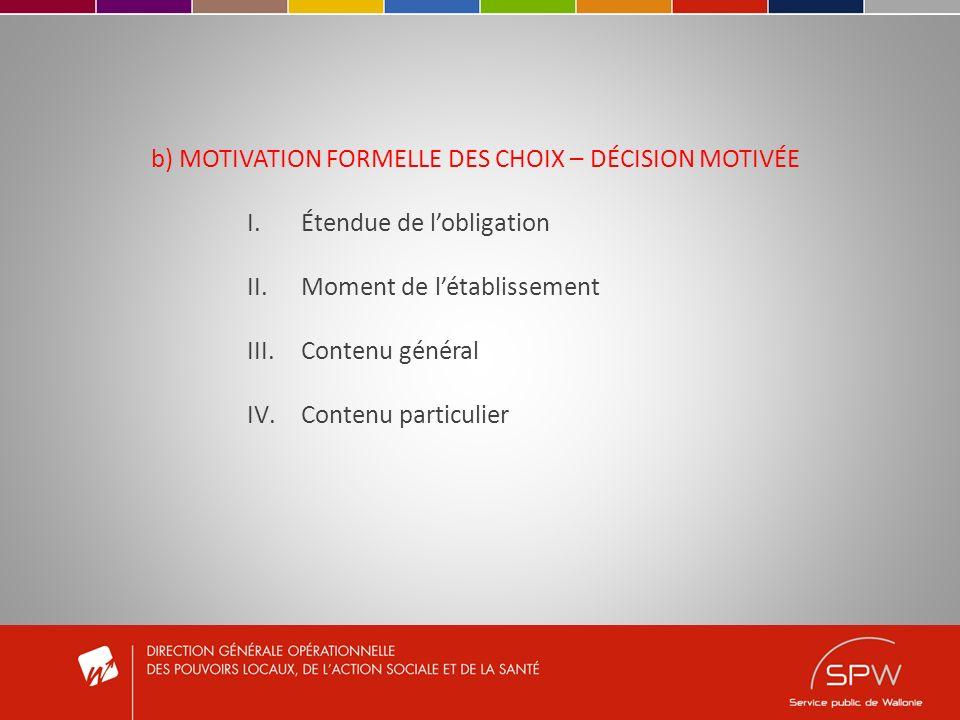 b) MOTIVATION FORMELLE DES CHOIX – DÉCISION MOTIVÉE I.Étendue de lobligation II.Moment de létablissement III.Contenu général IV.Contenu particulier