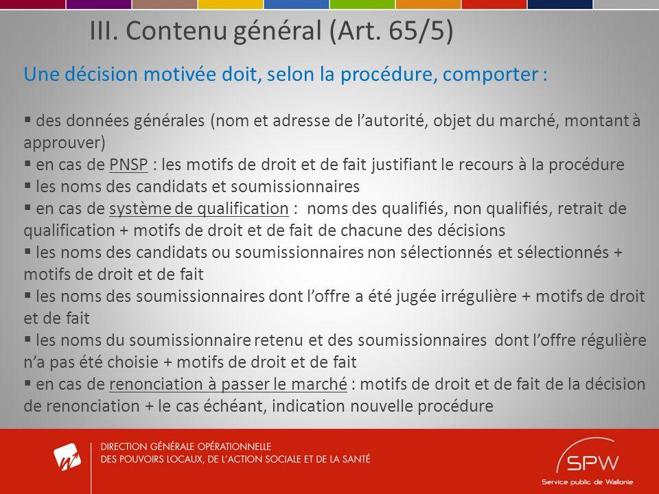 III. Contenu général (Art. 65/5) Une décision motivée doit, selon la procédure, comporter : des données générales (nom et adresse de lautorité, objet