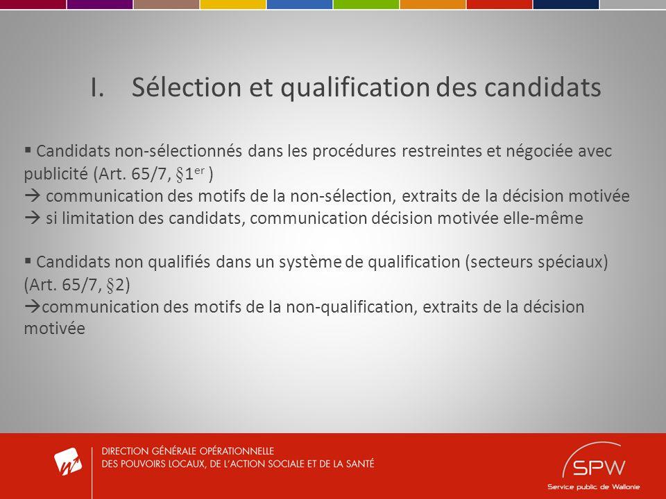 I.Sélection et qualification des candidats Candidats non-sélectionnés dans les procédures restreintes et négociée avec publicité (Art. 65/7, §1 er ) c