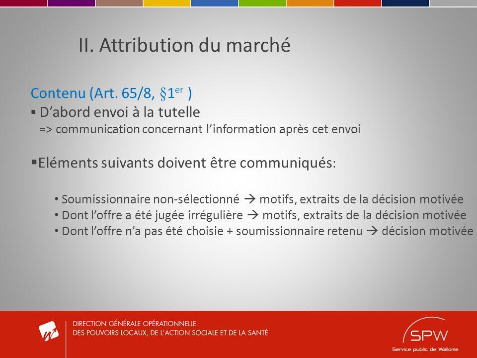 II. Attribution du marché Contenu (Art. 65/8, §1 er ) Dabord envoi à la tutelle => communication concernant linformation après cet envoi Eléments suiv