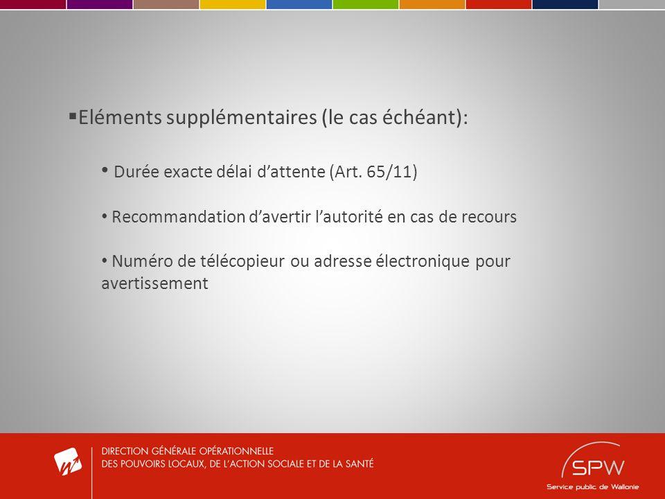 Eléments supplémentaires (le cas échéant): Durée exacte délai dattente (Art. 65/11) Recommandation davertir lautorité en cas de recours Numéro de télé