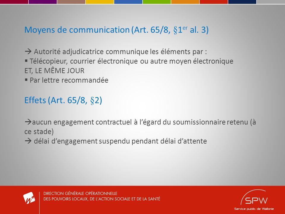 Moyens de communication (Art. 65/8, §1 er al. 3) Autorité adjudicatrice communique les éléments par : Télécopieur, courrier électronique ou autre moye