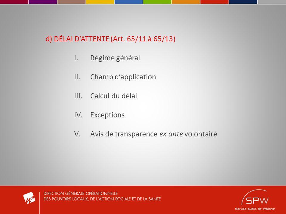 d) DÉLAI DATTENTE (Art. 65/11 à 65/13) I.Régime général II.Champ dapplication III.Calcul du délai IV.Exceptions V.Avis de transparence ex ante volonta