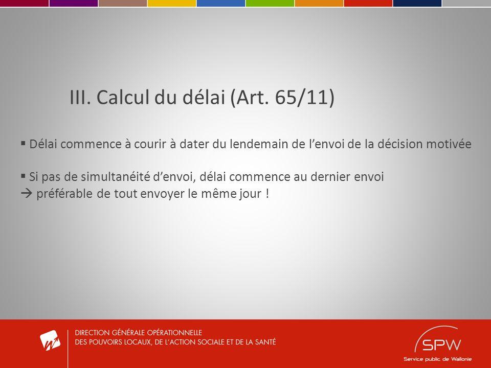 III. Calcul du délai (Art. 65/11) Délai commence à courir à dater du lendemain de lenvoi de la décision motivée Si pas de simultanéité denvoi, délai c