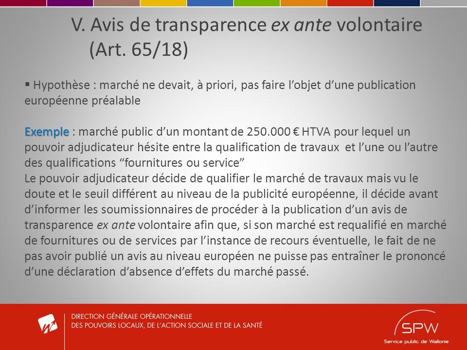 V. Avis de transparence ex ante volontaire (Art. 65/18) Hypothèse : marché ne devait, à priori, pas faire lobjet dune publication européenne préalable