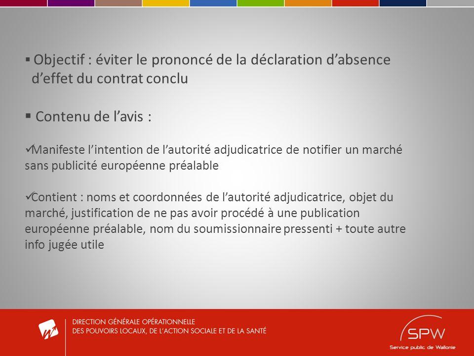 Objectif : éviter le prononcé de la déclaration dabsence deffet du contrat conclu Contenu de lavis : Manifeste lintention de lautorité adjudicatrice d