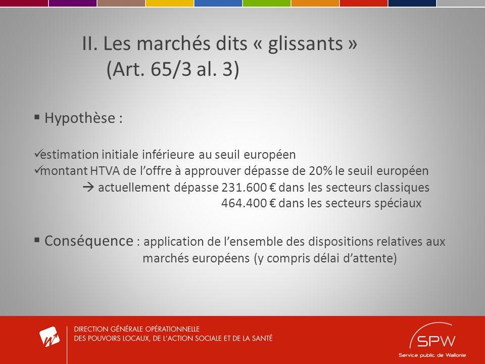 II. Les marchés dits « glissants » (Art. 65/3 al. 3) Hypothèse : estimation initiale inférieure au seuil européen montant HTVA de loffre à approuver d