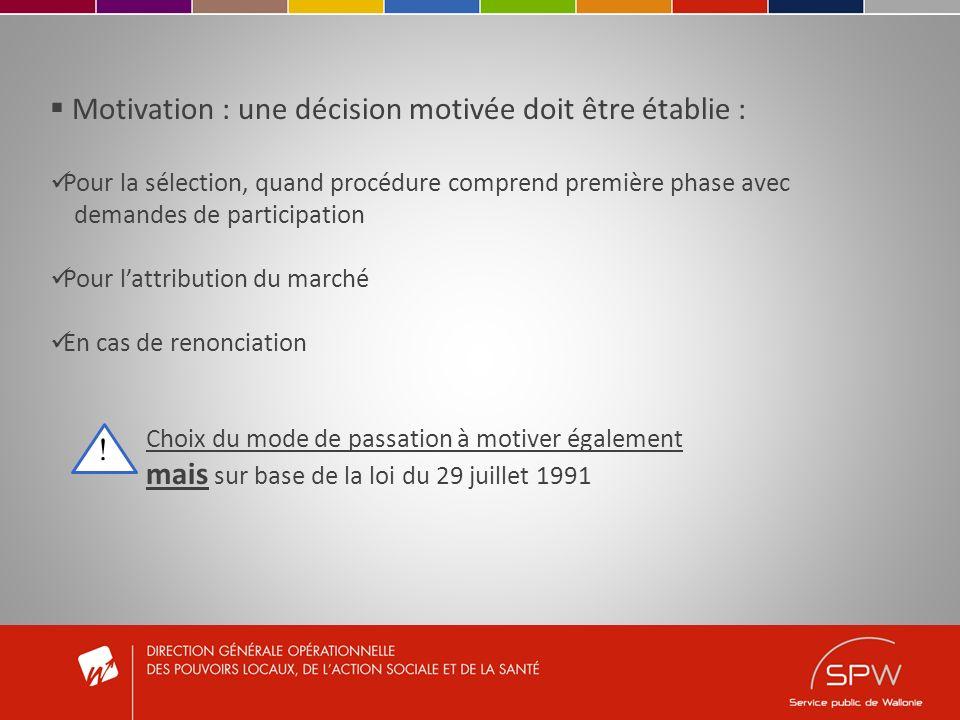 Motivation : une décision motivée doit être établie : Pour la sélection, quand procédure comprend première phase avec demandes de participation Pour l