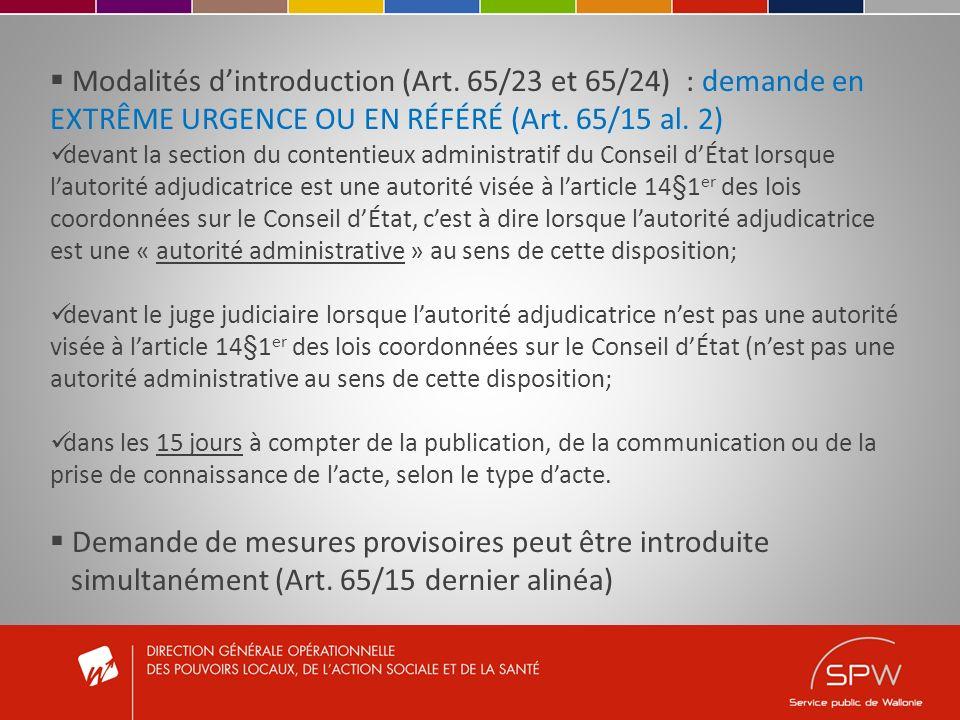 Modalités dintroduction (Art. 65/23 et 65/24) : demande en EXTRÊME URGENCE OU EN RÉFÉRÉ (Art. 65/15 al. 2) devant la section du contentieux administra