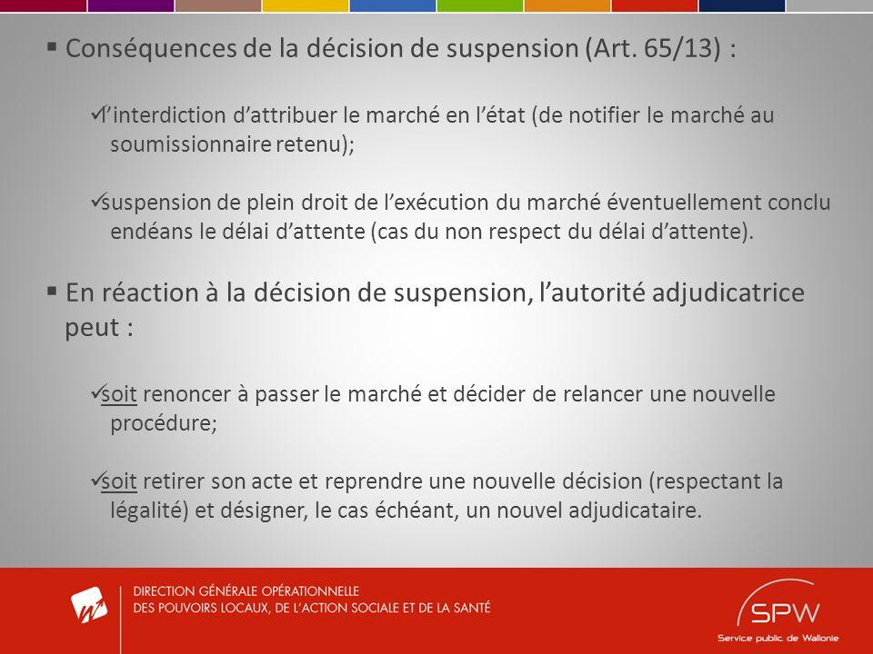 Conséquences de la décision de suspension (Art. 65/13) : linterdiction dattribuer le marché en létat (de notifier le marché au soumissionnaire retenu)