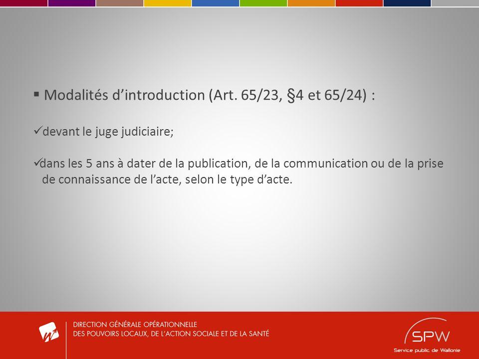 Modalités dintroduction (Art. 65/23, §4 et 65/24) : devant le juge judiciaire; dans les 5 ans à dater de la publication, de la communication ou de la