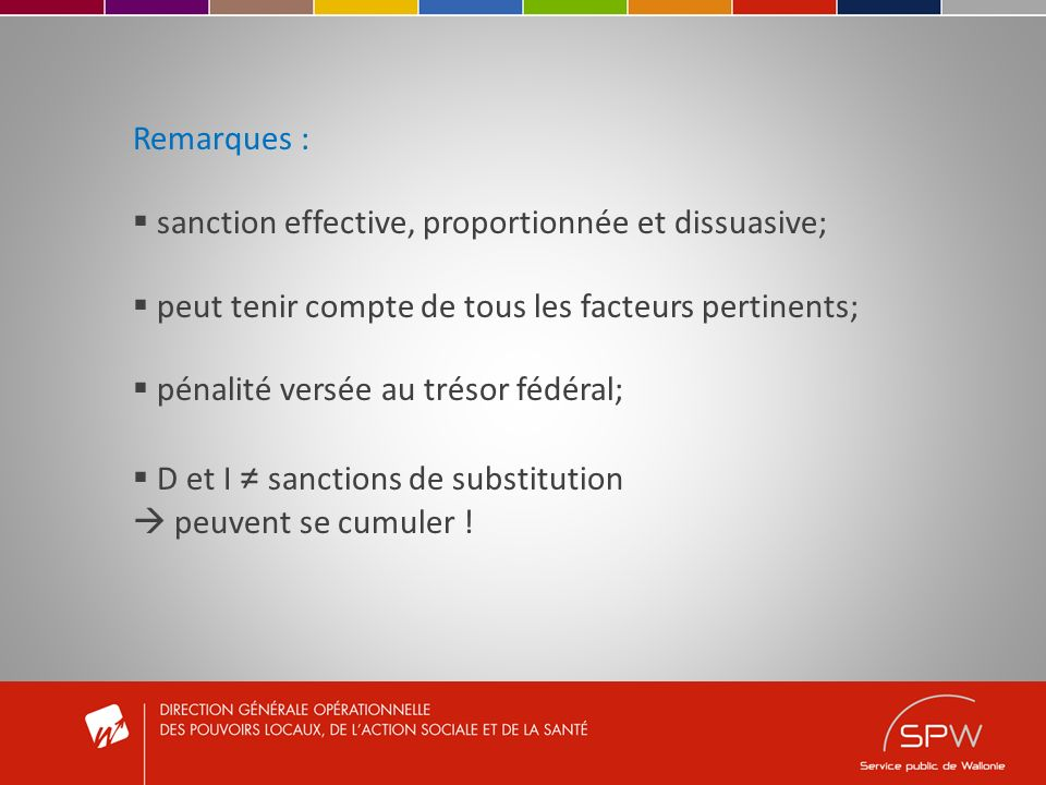 Remarques : sanction effective, proportionnée et dissuasive; peut tenir compte de tous les facteurs pertinents; pénalité versée au trésor fédéral; D et I sanctions de substitution peuvent se cumuler !