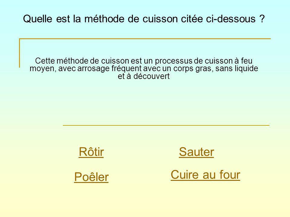 Cette méthode de cuisson est un processus de cuisson à feu moyen, avec arrosage fréquent avec un corps gras, sans liquide et à découvert Quelle est la méthode de cuisson citée ci-dessous .