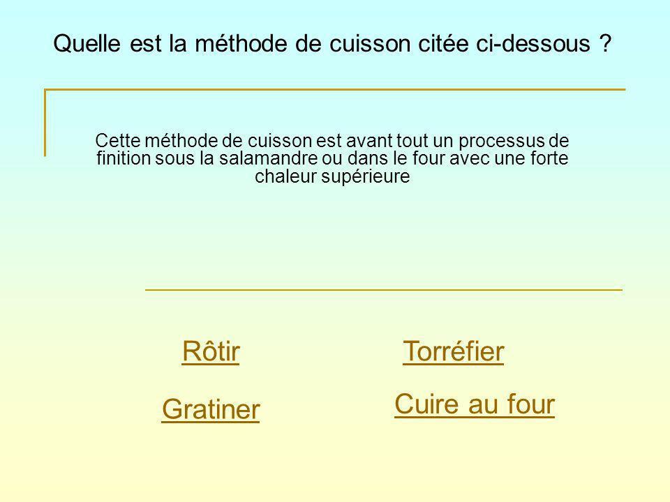 Cette méthode de cuisson est avant tout un processus de finition sous la salamandre ou dans le four avec une forte chaleur supérieure Quelle est la méthode de cuisson citée ci-dessous .