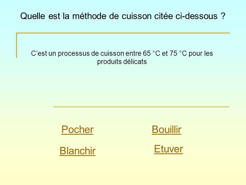 Cest un processus de cuisson entre 65 °C et 75 °C pour les produits délicats Quelle est la méthode de cuisson citée ci-dessous ? Pocher Blanchir Bouil