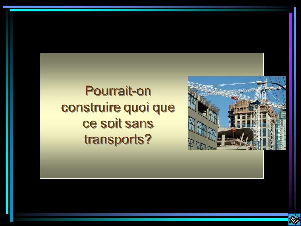 Pourrait-on construire quoi que ce soit sans transports