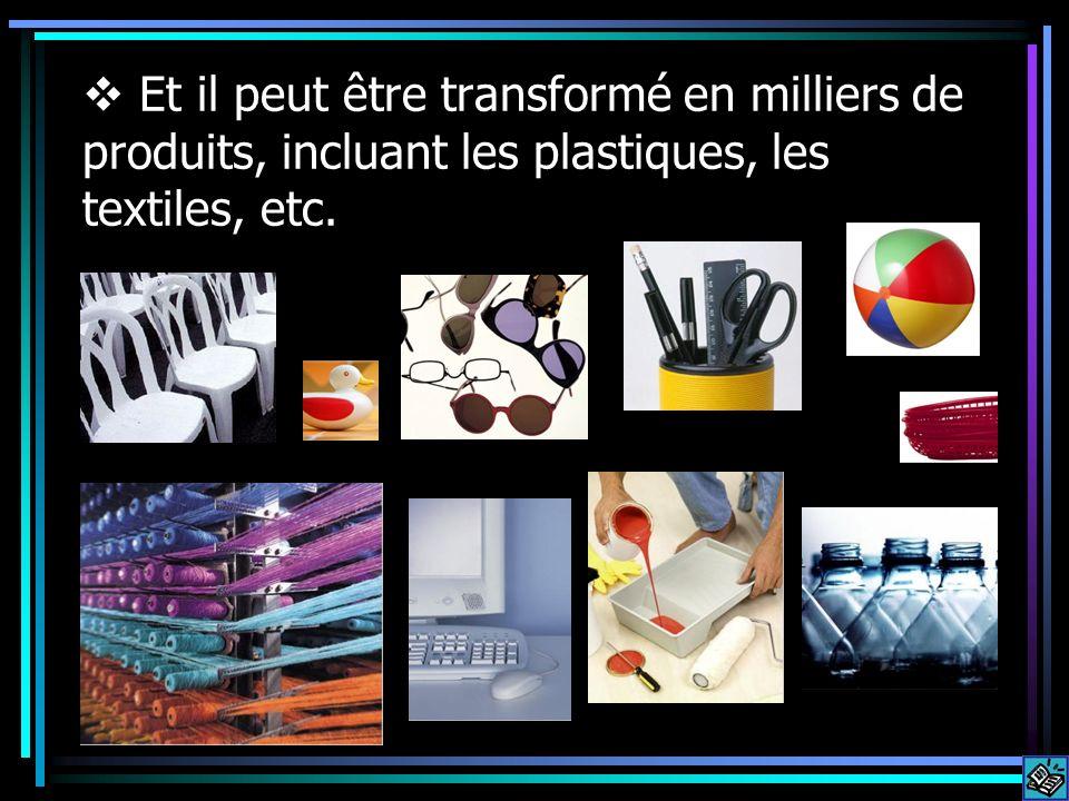 Et il peut être transformé en milliers de produits, incluant les plastiques, les textiles, etc.