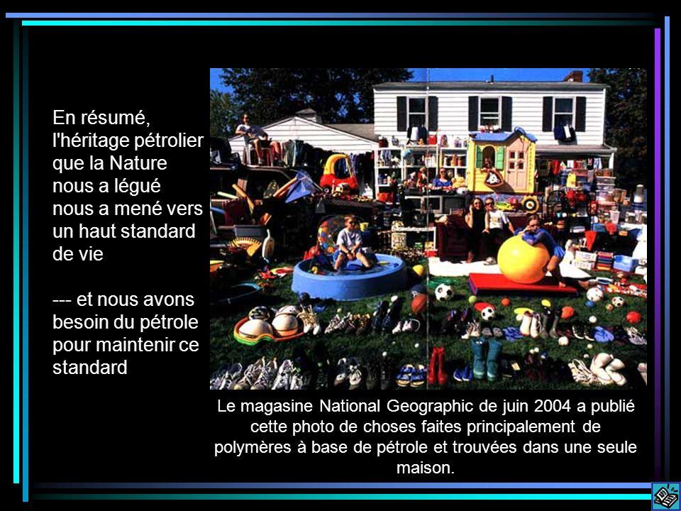 IN a nutshell… En résumé, l héritage pétrolier que la Nature nous a légué nous a mené vers un haut standard de vie --- et nous avons besoin du pétrole pour maintenir ce standard Le magasine National Geographic de juin 2004 a publié cette photo de choses faites principalement de polymères à base de pétrole et trouvées dans une seule maison.