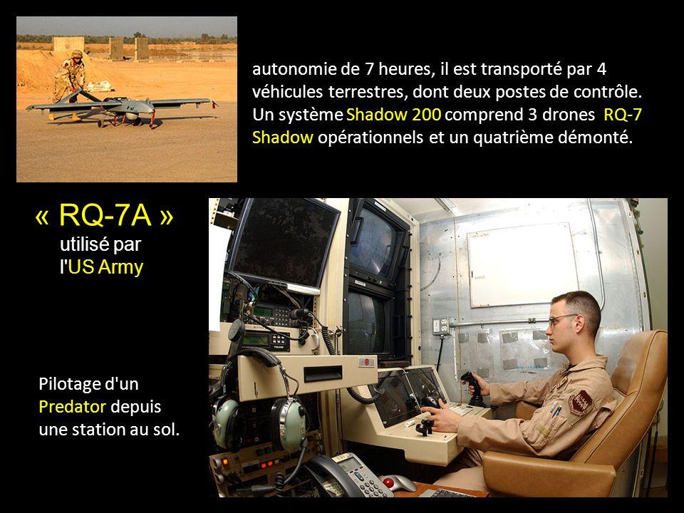 « RQ-7A » utilisé par l US Army autonomie de 7 heures, il est transporté par 4 véhicules terrestres, dont deux postes de contrôle.