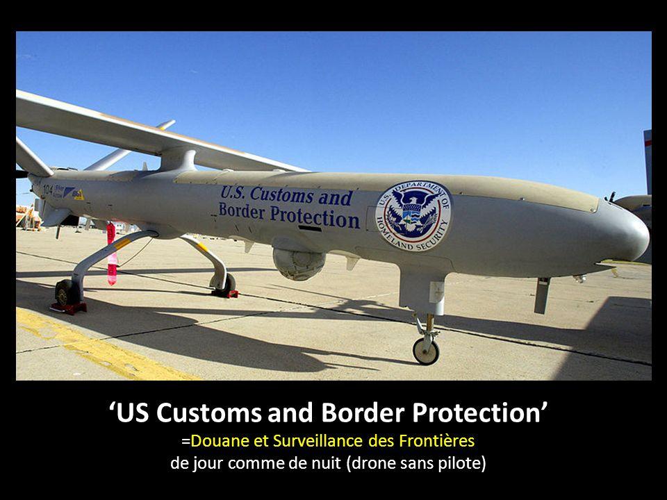 US Customs and Border Protection =Douane et Surveillance des Frontières de jour comme de nuit (drone sans pilote)