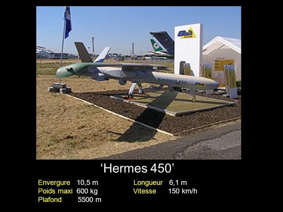 Hermes 450 Envergure 10,5 m Longueur 6,1 m Poids maxi 600 kg Vitesse 150 km/h Plafond 5500 m