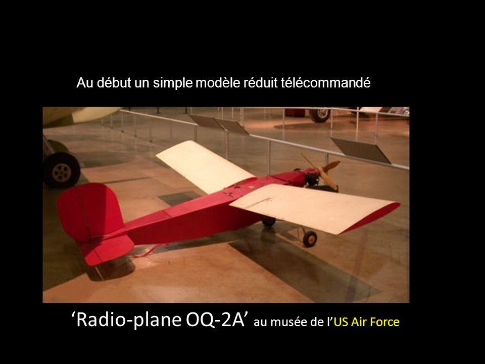 Radio-plane OQ-2A au musée de lUS Air Force Au début un simple modèle réduit télécommandé
