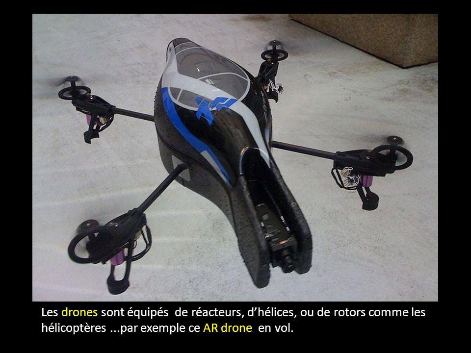 Les drones sont équipés de réacteurs, dhélices, ou de rotors comme les hélicoptères...par exemple ce AR drone en vol.