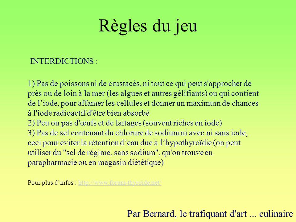 Règles du jeu INTERDICTIONS : Par Bernard, le trafiquant d'art... culinaire 1) Pas de poissons ni de crustacés, ni tout ce qui peut s'approcher de prè