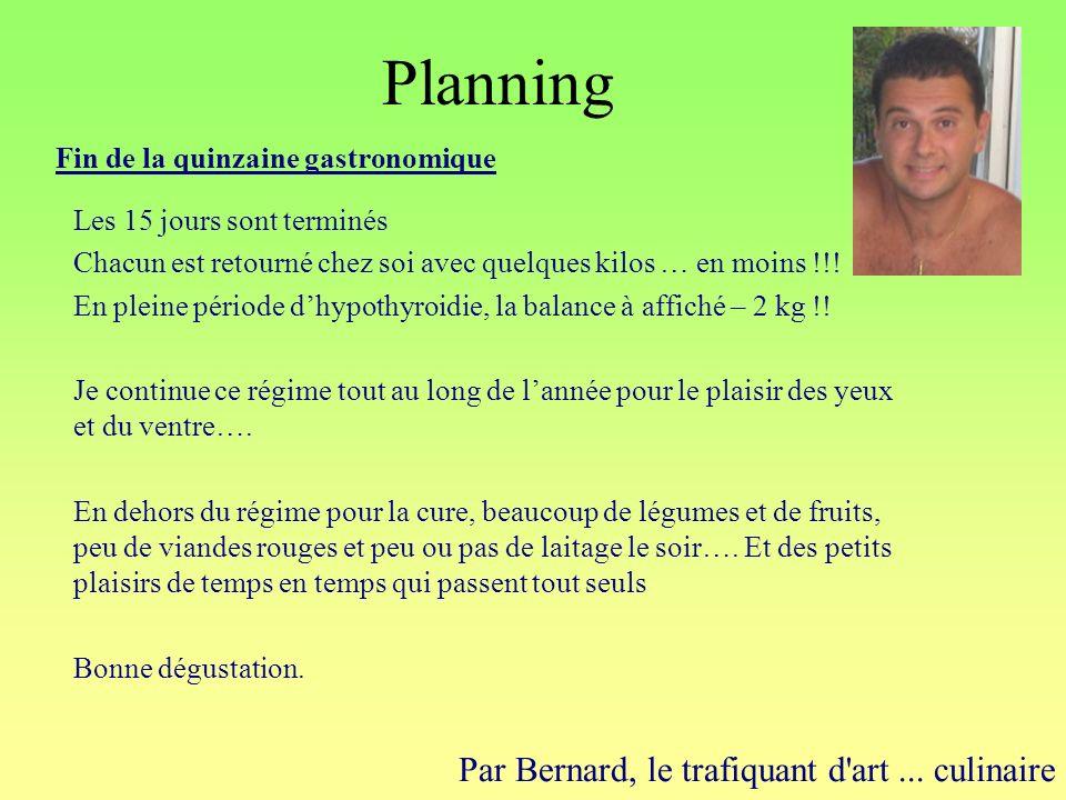 Planning Par Bernard, le trafiquant d'art... culinaire Fin de la quinzaine gastronomique Les 15 jours sont terminés Chacun est retourné chez soi avec