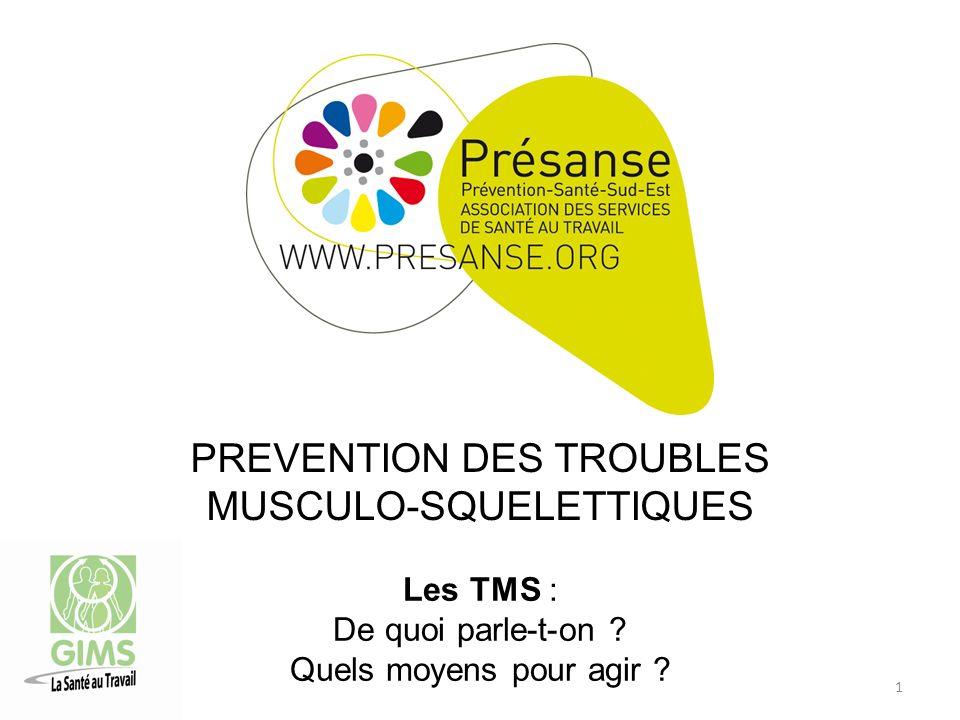 PREVENTION DES TROUBLES MUSCULO-SQUELETTIQUES Les TMS : De quoi parle-t-on .