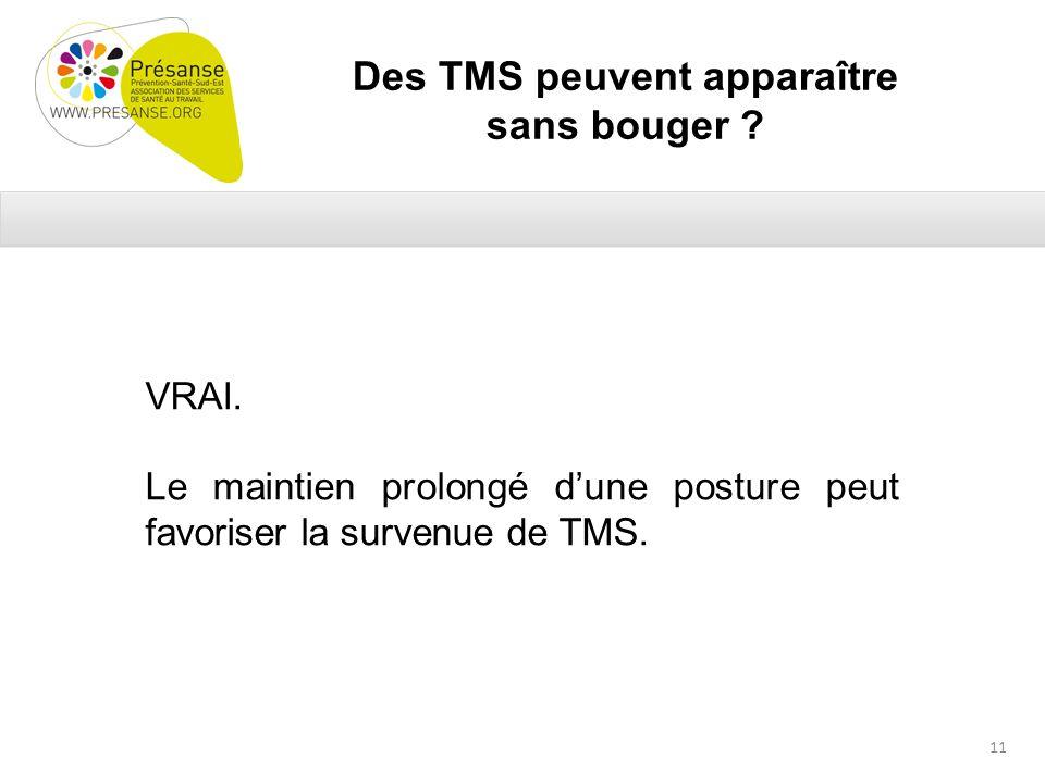 Des TMS peuvent apparaître sans bouger . VRAI.