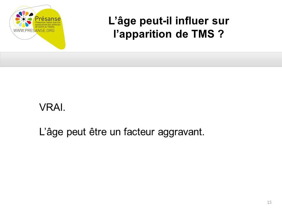 Lâge peut-il influer sur lapparition de TMS VRAI. Lâge peut être un facteur aggravant. 15