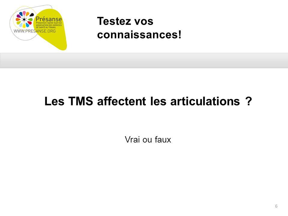 Testez vos connaissances! Les TMS affectent les articulations Vrai ou faux 6