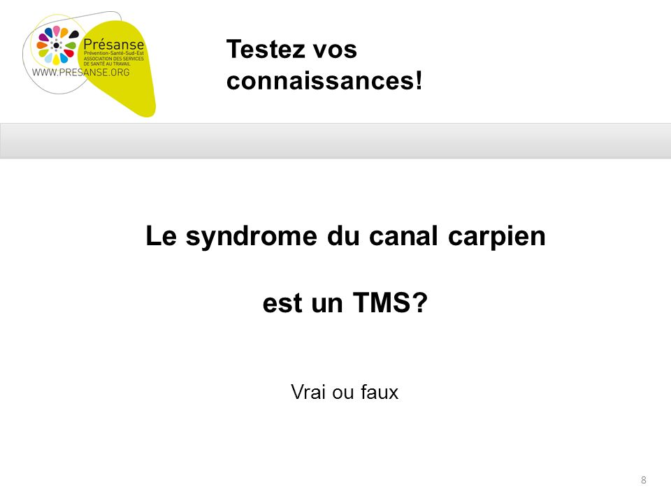 Testez vos connaissances! Le syndrome du canal carpien est un TMS Vrai ou faux 8