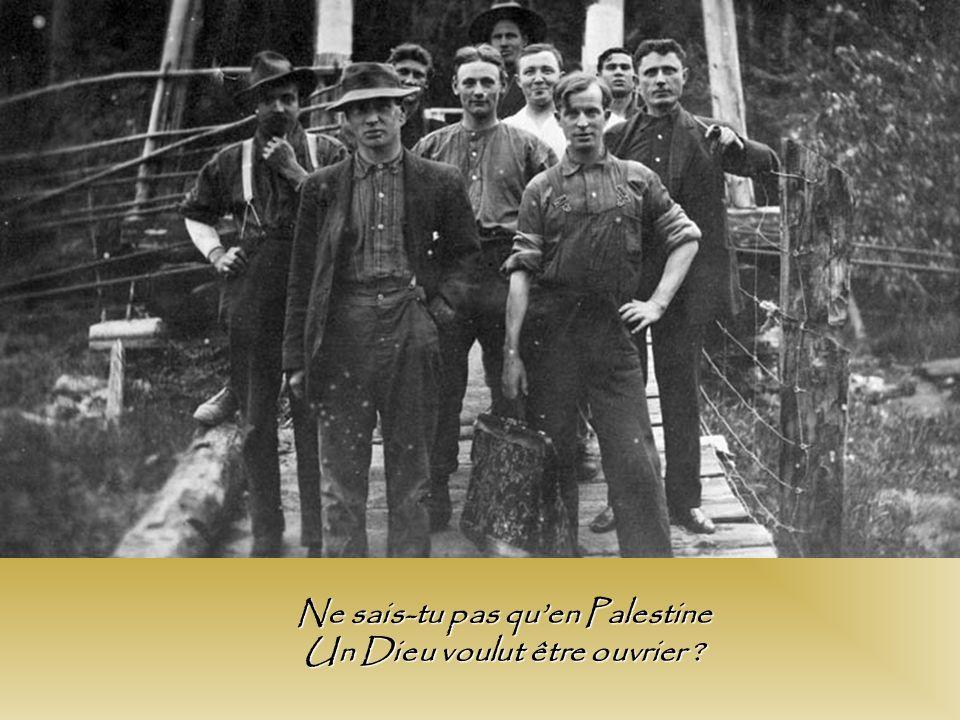 Ne sais-tu pas quen Palestine Un Dieu voulut être ouvrier ?