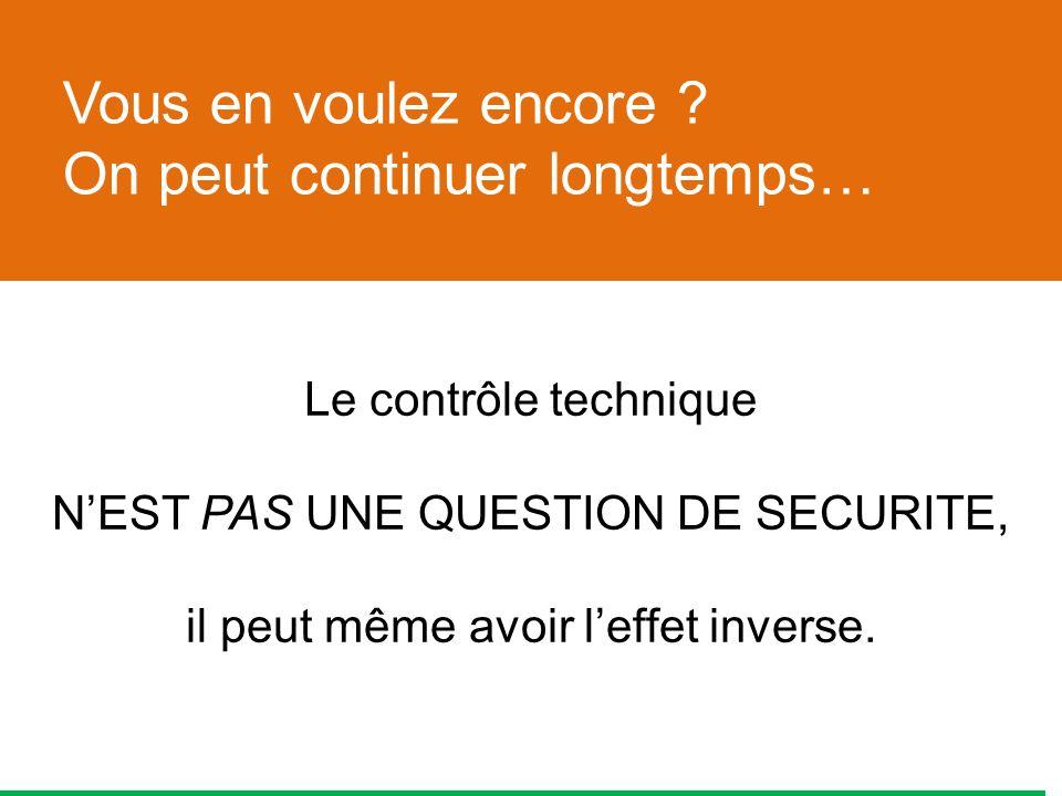 Le contrôle technique NEST PAS UNE QUESTION DE SECURITE, il peut même avoir leffet inverse.